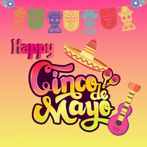 Cinco de Mayo – Celebration Of Mexican Heritage